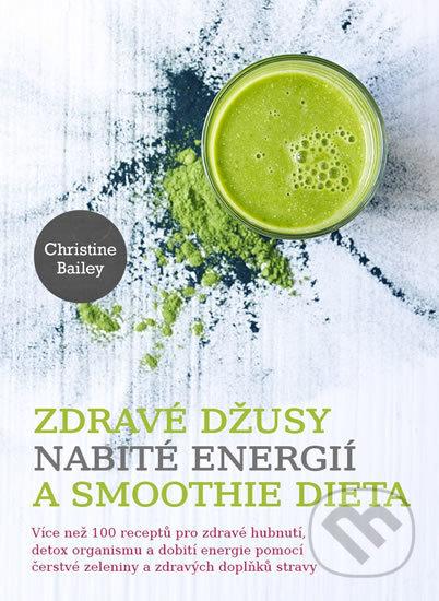 Zdravé džusy nabité energií a smoothie dieta - Christine Bailey