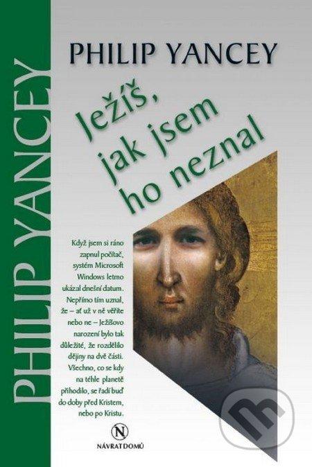 Ježíš, jak jsem ho neznal - Philip Yancey