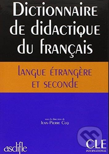 Dictionnaire de didactique du français langue étrangère et seconde - Jean-Pierre Cuq