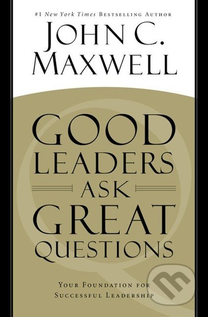 Good Leaders Ask Great Questions - John C. Maxwell