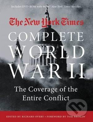 The New York Times Complete World War II - Richard Overy, Tom Brokaw