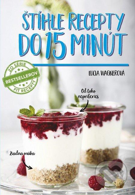 Štíhle recepty do 15 minút - Lucia Wagnerová