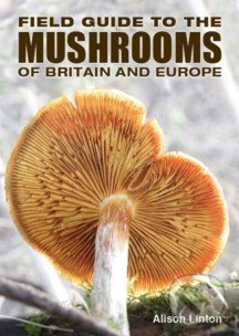 Field Guide to Mushrooms of Britain and Europe - Alison Linton