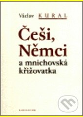 Češi, Němci a mnichovská křižovatka - Václav Kural