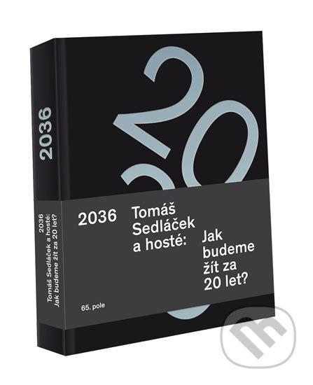 2036 Tomáš Sedláček a hosté: Jak budeme žít za 20 let? - Tomáš Sedláček