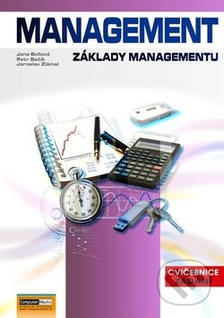 Management: Základy managementu - Jaroslav Zlámal, Jana Bellová, Petr Bačík