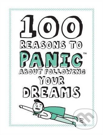 100 Reasons to Panic about Following Your Dreams -