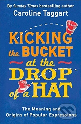 Kicking the Bucket at the Drop of a Hat - Caroline Taggart