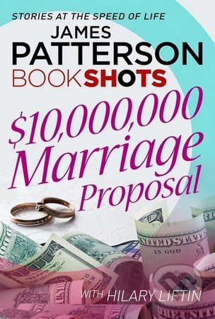 $10,000,000 Marriage Proposal - James Patterson, Hilary Liftin