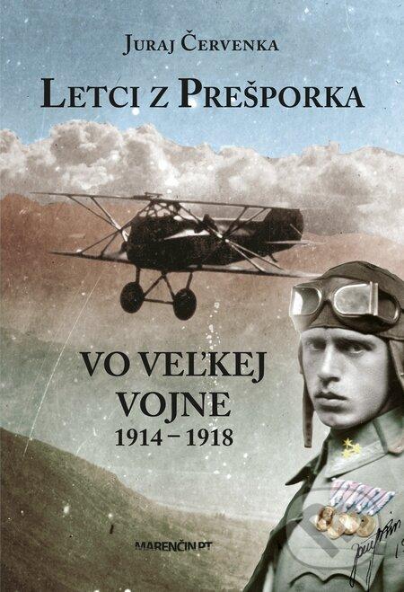 Letci z Prešporka vo Veľkej vojne 1914 – 1918 - Juraj Červenka
