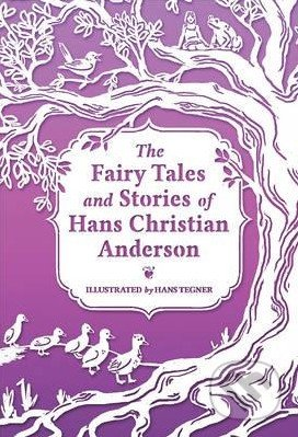 The Fairy Tales and Stories of Hans Christian Andersen - Hans Tegner
