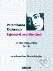 Tajemství trvalého štěstí - Paramhansa Jógánanda