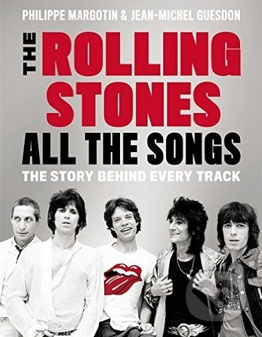 The Rolling Stones All The Songs - Philippe Margotin, Jean-Michel Guesdon