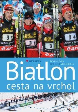 Biatlon - cesta na vrchol - Eduard Erben, Jaroslav Cícha