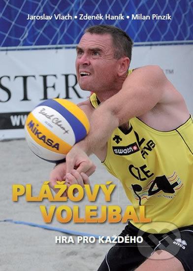 Plážový volejbal – Hra pro každého - Jaroslav Vlach, Zdeněk Haník, Milan Pinzík
