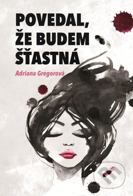 Povedal, že budem šťastná - Adriana Gregorová