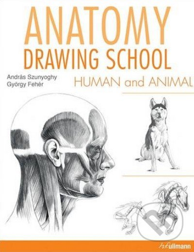 Anatomy Drawing School: Human and Animal - György Fehér, Andras Szunyoghy (ilustrácie)