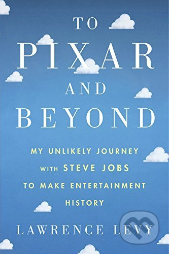 To Pixar and Beyond - Lawrence Levy