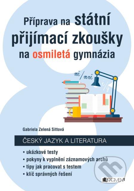 Příprava na státní přijímací zkoušky na osmiletá gymnázia: Český jazyk - Gabriela Zelená Sittová