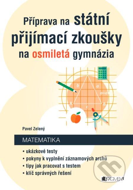 Příprava na státní přijímací zkoušky na osmiletá gymnázia: Matematika - Pavel Zelený