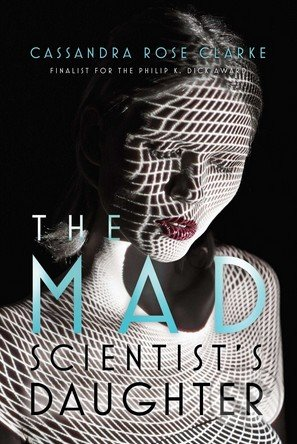 The Mad Scientist\'s Daughter - Cassandra Rose Clarke