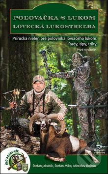 Poľovačka s lukom, lovecká lukostreľba - Štefan Jakubík, Štefan Miko, Miroslav Bojcún