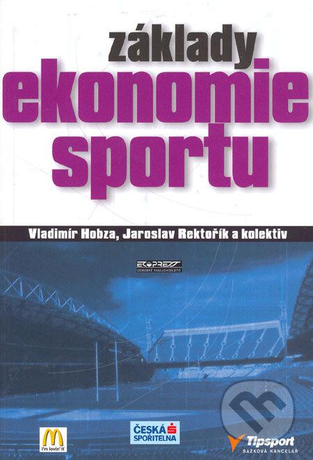 Základy ekonomie sportu - Vladimír Hobza, Jaroslav Rektořík a kol.