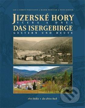 Jizerské hory včera a dnes - Jan Pikous, Šimon Pikous, Marek Řeháček, Petr Kurtin
