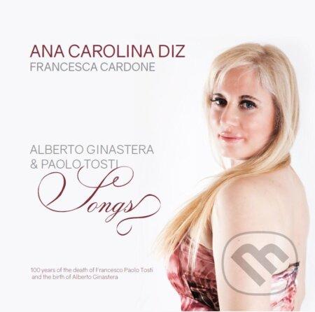 Ana Carolina Diz, Francesca Cardone: Alberto Ginastera & Francesco Paolo Tosti / Songs - Ana Carolina Diz, Francesca Cardone