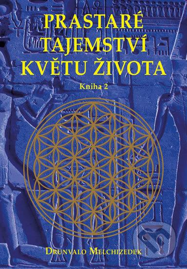 Prastaré tajemství květu života (kniha 2) - Drunvalo Melchizedek