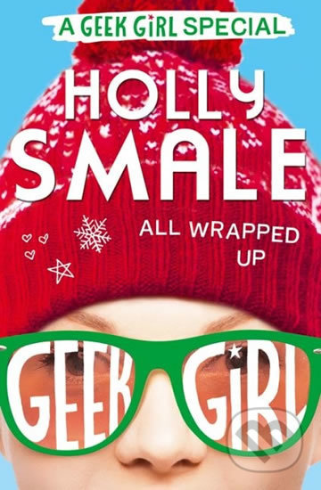 All Wrapped Up - A Geek Girl Special - Holly Smale