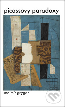 Picassovy paradoxy - Mojmír Grygar