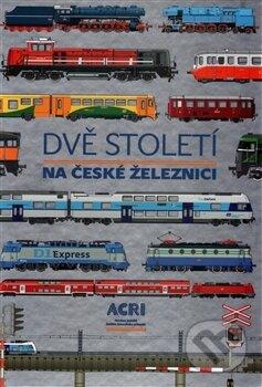 Dvě století na české železnici - Kolektív autorů