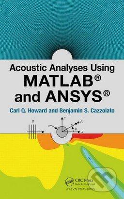 Acoustic Analyses Using Matlab and Ansys - Carl Q. Howard, Benjamin S. Cazzolato