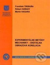 Experimentálne metódy mechaniky - František Trebuňa, Róbert Huňady, Martin Hagara