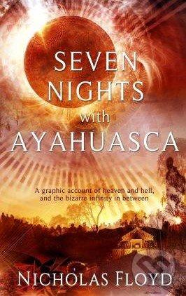 Seven Nights with Ayahuasca - Nicholas Floyd