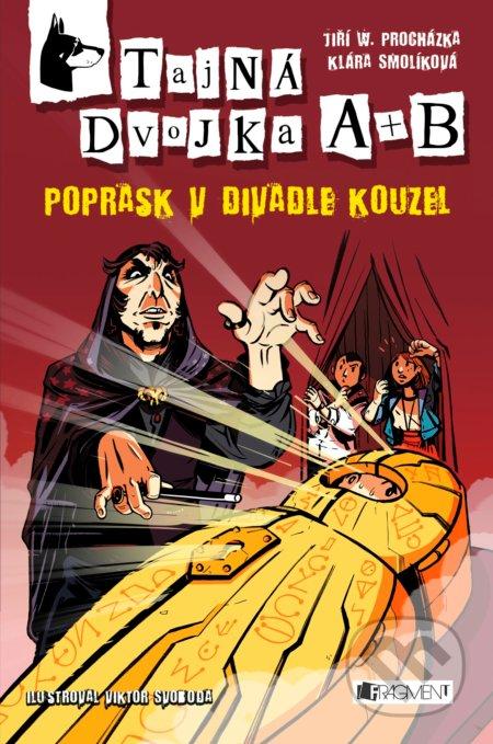 Tajná dvojka A + B: Poprask v divadle kouzel - Jan W. Procházka, Klára Smolíková, Viktor Svoboda (ilustrácie)