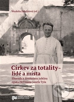 Církev za totality - lidé a místa - Markéta Doležalová