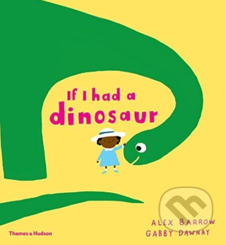 If I Had a Dinosaur - Gabby Dawnay, Alex Barrow (ilustrácie)