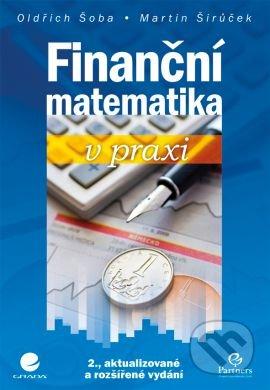 Finanční matematika v praxi - Šoba Oldřich, Širůček Martin