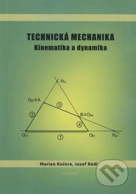 Technická mechanika - Kinematika a dynamika - Marian Kučera