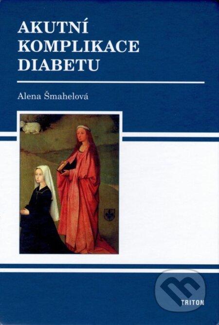 Akutní komplikace diabetu - Alena Šmahelová