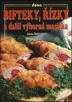 Bifteky, řízky a další výborná masíčka - Alena Doležalová