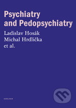Psychiatry and Pedopsychiatry - Ladislav Hosák, Michal Hrdlička