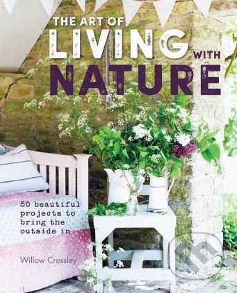 The Art of Living with Nature - by Willow Crossley