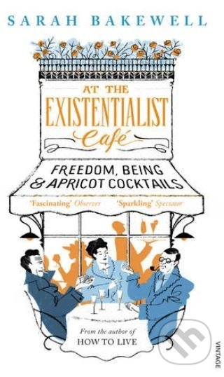 At the Existentialist Cafe - Sarah Bakewell