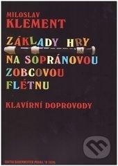 Základy hry na sopránovou zobcovou flétnu - Miloslav Klement