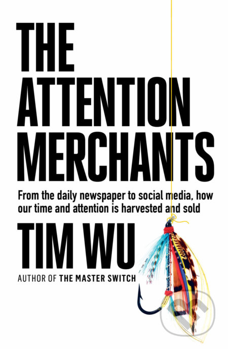 The Attention Merchants - Tim Wu