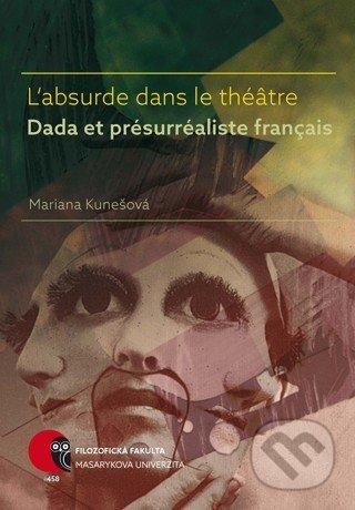 L\'absurde dans le théâtre Dada et présurréaliste français - Mariana Kunešová