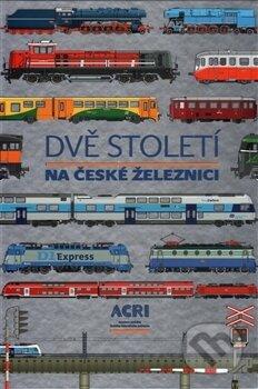 Dvě století na české železnici - Kolektiv